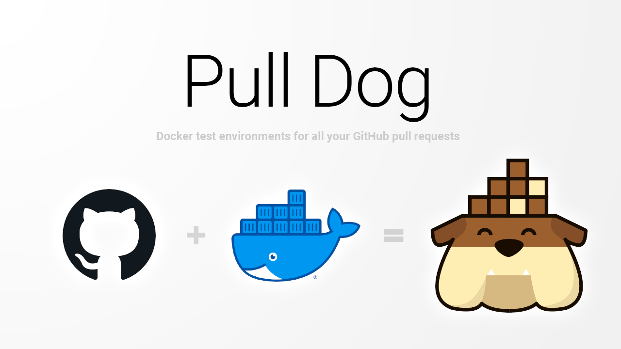 Pull Dog combines Docker and GitHub to give you on-demand test environments for your pull requests